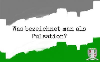 Was bezeichnet man als Pulsation?